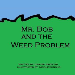 Mr. Bob and the Weed Problem  by  Carter Breeling