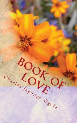 Book of Love: Other Poems Charles Jagongo Ogola