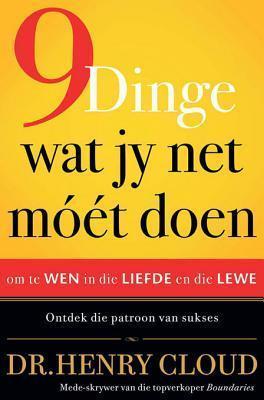9 Dinge Wat Jy Net Moet Doen: Om Te Wen in Die Liefde En Die Lewe, Ontdek Die Patroon Vir Sukses Henry Cloud