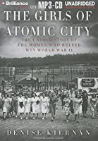 Girls of Atomic City, The: The Untold Story of the Women Who Helped Win World War II
