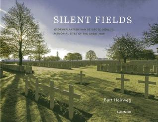 Silent Fields: Memorial Sites of the Great War Bart Heirweg