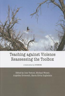 Teaching Against Violence: Reassessing the Toolbox: Teaching with Gender. European Womens Studies in International and Interdisciplinary Classrooms Ines Testoni