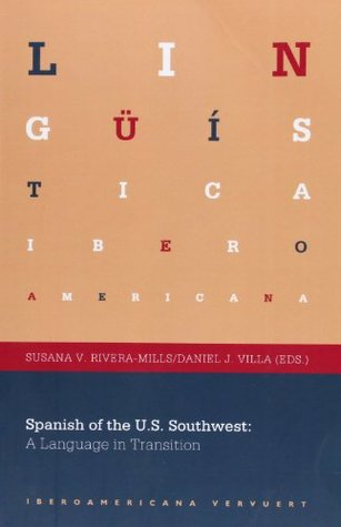 Spanish of the U.S. Southwest: A Language in Transition. Susana Rivera-Mills