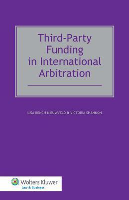 Third-Party Funding in International Arbitration  by  Lisa Bench Nieuwveld
