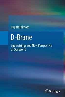 D-Brane: Superstrings and New Perspective of Our World Koji Hashimoto