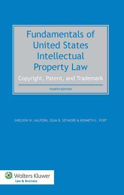Fundamentals of United States Intellectual Property Law. Copyright, Patent, Trademark - 4th Edition Sheldon W. Halpern