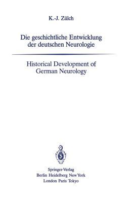 Die Geschichtliche Entwicklung Der Deutschen Neurologie / Historical Development of German Neurology  by  Klaus-Joachim Zülch