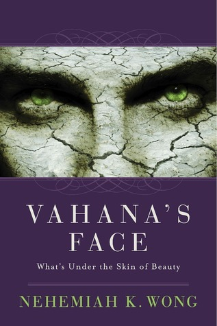 Vahanas Face: Whats Under the Skin of Beauty Nehemiah K. Wong