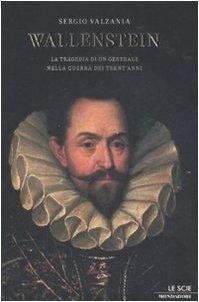 Wallenstein: La tragedia di un generale nella guerra dei Trentanni  by  Sergio Valzania