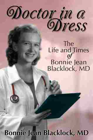 Doctor in a Dress: The Life and Times of Bonnie Jean Blacklock, MD Bonnie Jean Blacklock