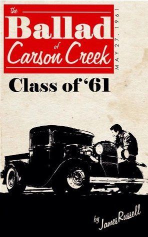 The Ballad of Carson Creek - Class of 61  by  James Russell