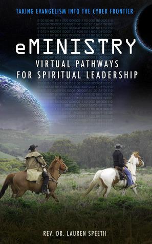 eMinistry - Virtual Pathways for Spiritual Leadership: Taking Evangelism into the Cyber Frontier Lauren Speeth