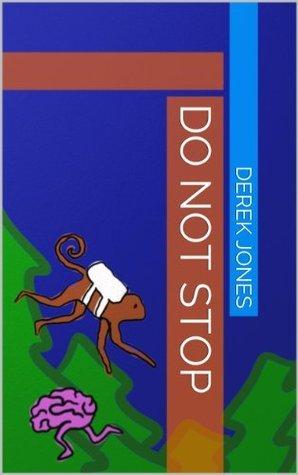 Do Not Stop  by  Derek Jones