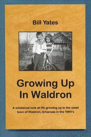 Growing Up In Waldron Bill  Yates