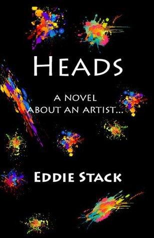 Heads: A Novel about an Artist Eddie Stack