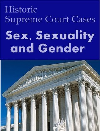 Sex, Sexuality and Gender: Historic US Supreme Court Cases United States Supreme Court