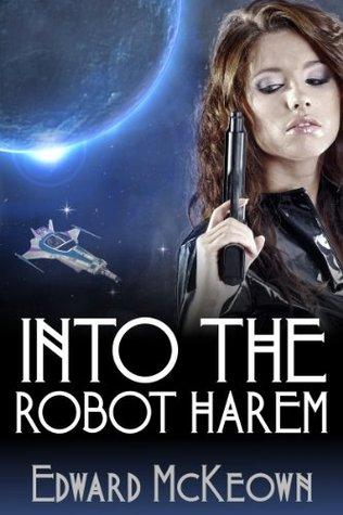 Into The Robot Harem Edward McKeown