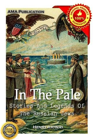 In The Pale: Stories And Legends Of The Russian Jews Henry Iliowizi