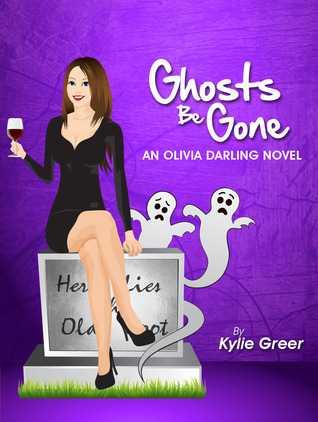 Ghosts Be Gone: An Olivia Darling Novel  by  Kylie Greer