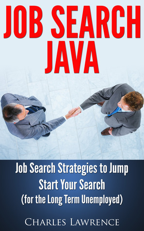 Job Search Java: Job Search Strategies to Jump Start Your Search: For the Long Term Unemployed  by  Charles Lawrence
