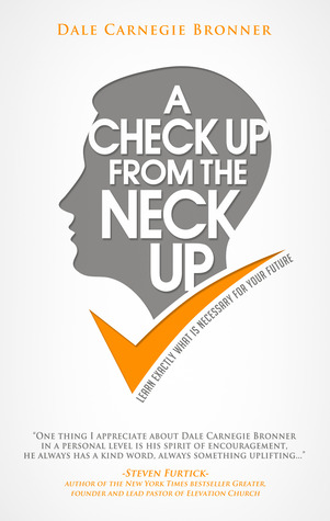 A Check Up From The Neck Up: Learn Exactly What Is Necessary for Your Future Dale Carnegie Bronner