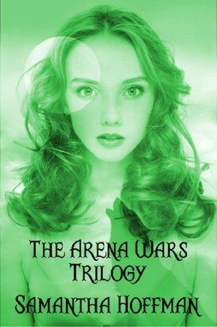 The Arena Wars Trilogy Samantha   Hoffman