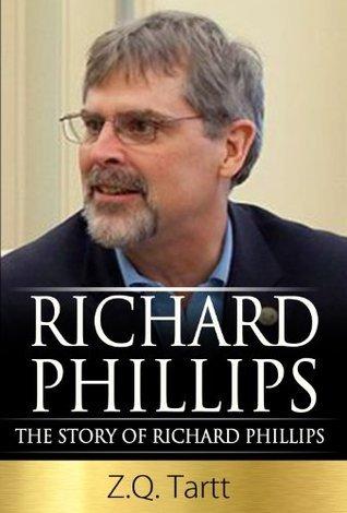 Richard Phillips: The Story of Richard Phillips  by  Z.Q. Tartt