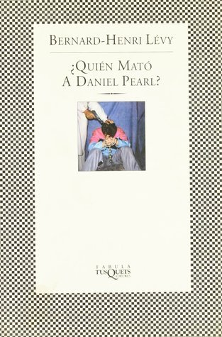 Quien Mato a Daniel Pearl  by  Bernard-Henri Lévy