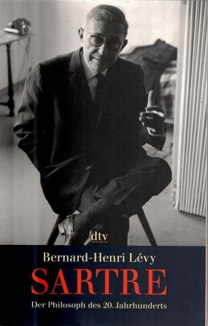 Sartre: der Philosoph des 20. Jahrhunderts  by  Bernard-Henri Lévy