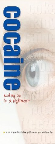 Cocaine: Waking Up to a Nightmare  by  Christina Dye