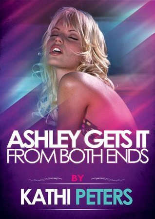 Ashley Gets It From Both Ends: A Double Penetration Short Kathi Peters