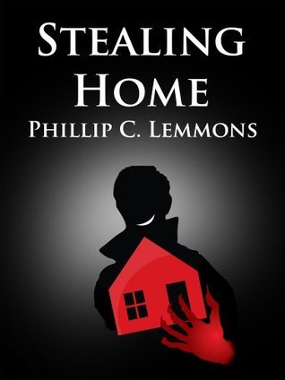 Stealing Home - The Cons Guide to Inheritance Theft  by  Phillip Lemmons