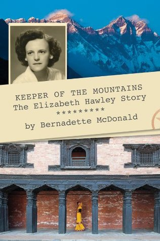Keeper of the Mountains: The Elizabeth Hawley Story Bernadette McDonald
