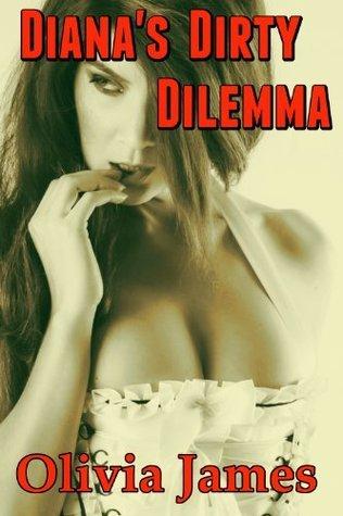 Dianas Dirty Dilemma  by  Olivia James