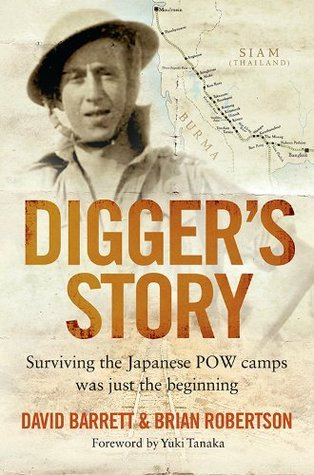 Diggers Story: Surviving the Japanese POW Camps Was Just the Beginning  by  David Barrett