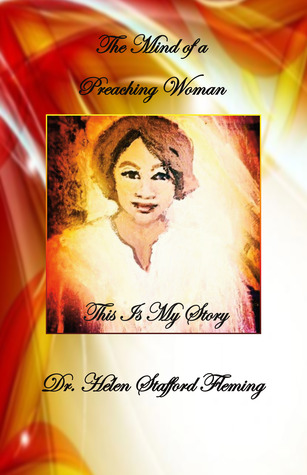 The Mind of a Preaching Woman: This is my Story  by  Dr. Helen Stafford Fleming