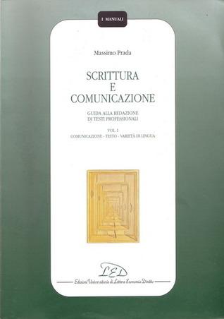 Scrittura e comunicazione. Guida alla redazione di testi professionali vol.1: Comunicazione, testo, varietà di lingua Massimo Prada
