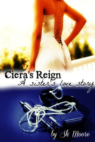 Cieras Reign: A sisters love story  by  Sh Moore