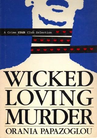 Wicked, Loving Murder (Patience McKenna Mystery, #2) Orania Papazoglou