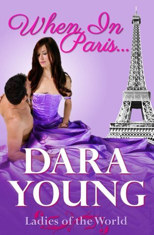 When In Paris... (Ladies of the World, #1) Dara Young
