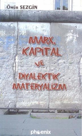 Marx, Kapital ve Diyalektik Materyalizm Ömür Sezgin