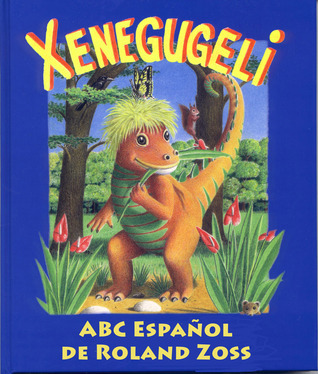 ABC Xenegugeli, Español: Abecedario de animales  by  Roland Zoss