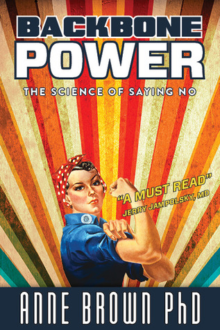 Backbone Power: The Science of Saying No Anne Brown