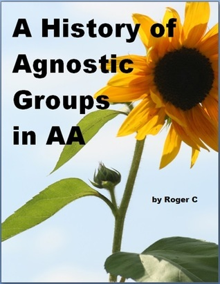 A History of Agnostic Groups in AA Roger C.