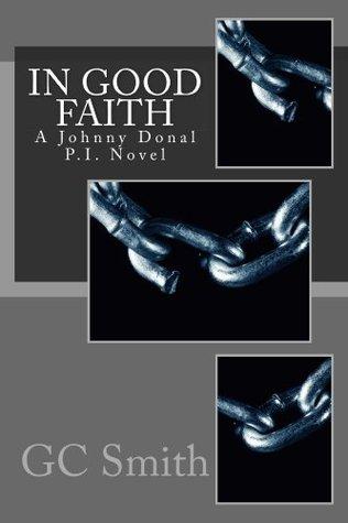 In Good Faith: A Johnny Donal P.I. Novel Gc Smith