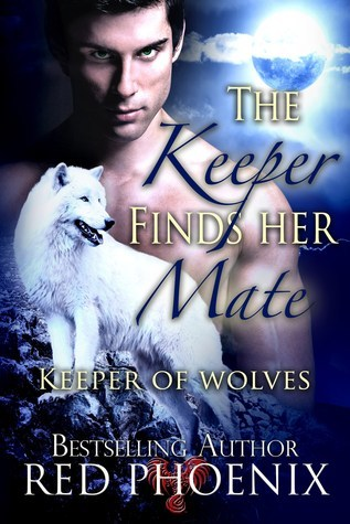 The Keeper Finds Her Mate (Keeper of Wolves, #2) Red Phoenix