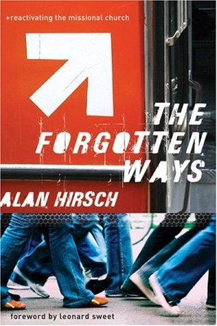 The Forgotten Ways: Reactivating the Missional Church  by  Alan Hirsch