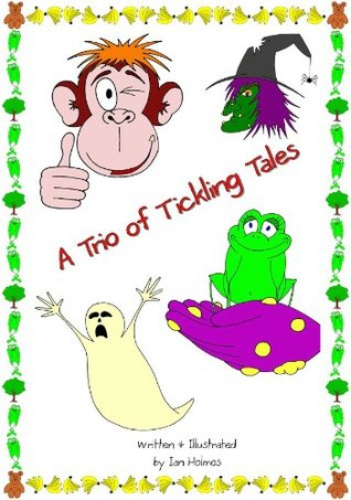 A Trio of Tickling Tales  by  Ian Holmes
