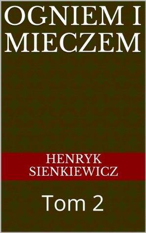 Ogniem i mieczem, t. I (Polish Edition)  by  Henryk Sienkiewicz