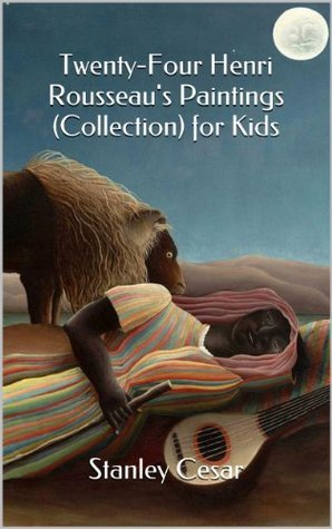 Twenty-Four Henri Rousseaus Paintings (Collection) for Kids Stanley Cesar
